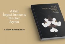 ŞİİR: Aksi İspatlanana Kadar Ayna (Ahmet Keskinkılıç)
